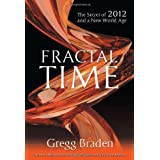 Fractal Time: The Secret of 2012 and a New World Age ~ Gregg Braden