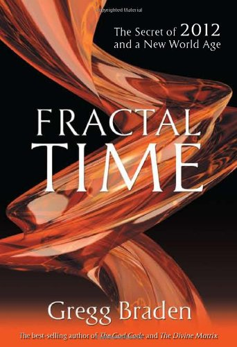 Fractal Time: The Secret of 2012 and a New World Age: Gregg Braden: 9781401920647: Amazon.com: Books