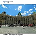 Vienna - The Imperial City: mp3cityguides Walking Tour Walking Tour by Simon Harry Brooke Narrated by Simon Harry Brooke