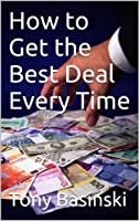 How to Get the Best Deal Every Time [Kindle Edition]