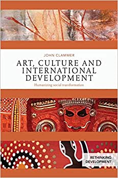 Art, Culture And International Development: Humanizing Social Transformation (Rethinking Development)