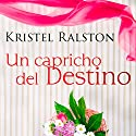 Un Capricho del Destino [A Quirk of Fate] Audiobook by Kristel Ralston Narrated by Carla Sicard