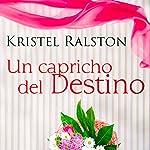 Un Capricho del Destino [A Quirk of Fate] | Kristel Ralston