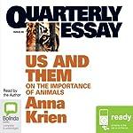 Quarterly Essay 45: Us & Them: On the Importance of Animals | Anna Krien