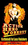 The Action Hero Workout: Kettlebell Fatloss Finishers