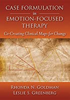 Case Formulation in Emotion-Focused Therapy: Co-Creating Clinical Maps for Change