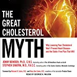 The Great Cholesterol Myth: Why Lowering Your Cholesterol Won't Prevent Heart Disease - and the Statin-Free Plan That Will | Stephen T. Sinatra,Jonny Bowden