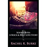 Sound Bites: A Rock & Roll Love Story ~ Rachel K. Burke