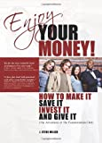 Enjoy Your Money!: How to Make It, Save It, Invest It and Give It by Miller, J. Steve (2009) Paperback