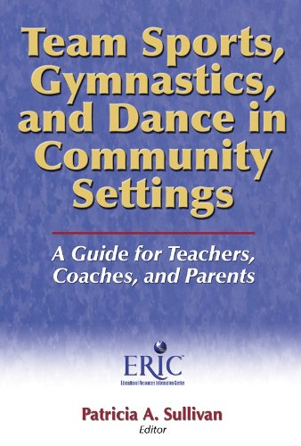 Team Sports, Gymnastics and Dance in Community Settings: A Guide for Teachers, Coaches, and Parents PDF