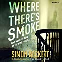 Where There's Smoke Audiobook by Simon Beckett Narrated by Julia Barrie