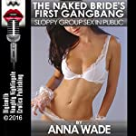 The Naked Bride's First Gangbang: Sloppy Group Sex in Public | Anna Wade