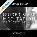Guided Sleep Meditation (Rain City Dr...
