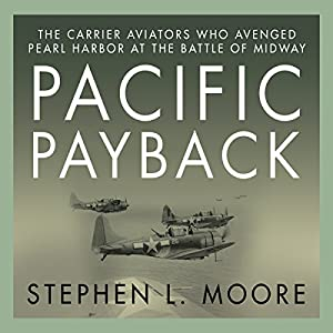 Pacific Payback: The Carrier Aviators Who Avenged Pearl Harbor at the Battle of Midway | [Stephen L. Moore]