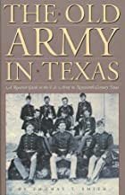 The Old Army in Texas: A Research Guide to the U.S. Army in Nineteenth-Century Texas - Hardcover