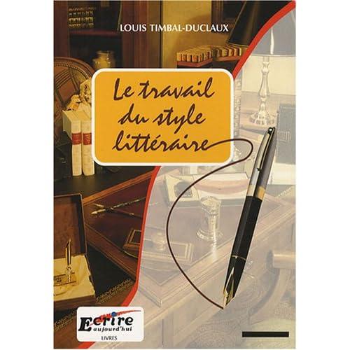 Timbal Duclaux Le Travail du Style Littéraire