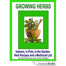 Growing Herbs: Indoors, in Pots, in the Garden, Herb Recipes And a Medicinal List: Indoors, in Pots, in the Garden, Herb Recipes And a Medicinal List (Vegetable Gardening) (English Edition)