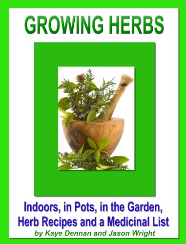 Free Kindle Book : Growing Herbs: Indoors, in Pots, in the Garden, Herb Recipes And a Medicinal List: Indoors, in Pots, in the Garden, Herb Recipes And a Medicinal List (Vegetable Gardening)