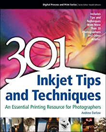 301 Inkjet Tips And Techniques: An Essential Printing Resource For Photographers: 1st Edition (Digital Process And Print)