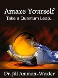 Amaze Yourself : Take a Quantum Leap