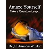 AMAZE YOURSELF: Take a Quantum Leap ~ Dr. Jill Ammon-Wexler