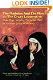 The Madman and the Nun and the Crazy Locomotive: Three Plays, Including the Water Hen