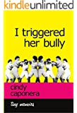 I Triggered Her Bully (Kindle Single)