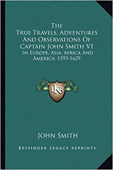 the adventures of john smith in american history Captain john smith is one of the most famous heroes of colonial america   these adventures of john smith's in europe have been a source of  on  hungarian history, have either doubted the authenticity of smith's narrative or  directly.