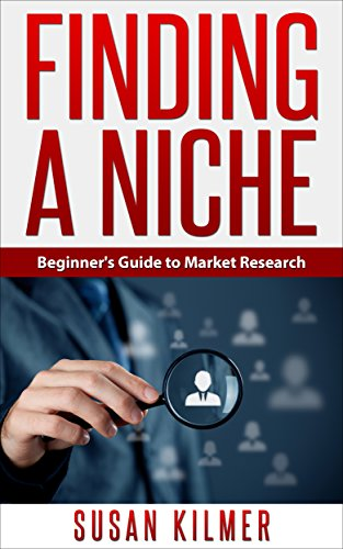 Finding a Niche: Beginner's Guide to Market Research (Niche, Marketing, Ebook, Internet Marketing, Market Research, Start a business, home business, business plan): BONUS MATERIAL INCLUDED