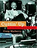 Cuttin Up: Wit and Wisdom From Black Barber Shops by Marberry, Craig (2005) Hardcover
