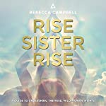 Rise Sister Rise: A Guide to Unleashing the Wise, Wild Woman Within | Rebecca Campbell