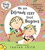 Charlie and Lola: We Are Extremely Very Good Recyclers (Charlie & Lola)