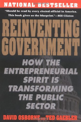 Reinventing Government: How the Entrepreneurial Spirit is...