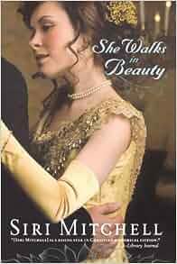 She Walks in Beauty: Siri Mitchell: 9780764204333: Amazon
