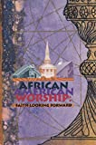 img - for African American Worship: Faith Looking Forward vol XXIII, Numbers 1 & 2, Fall 1999/Spring 2000 book / textbook / text book