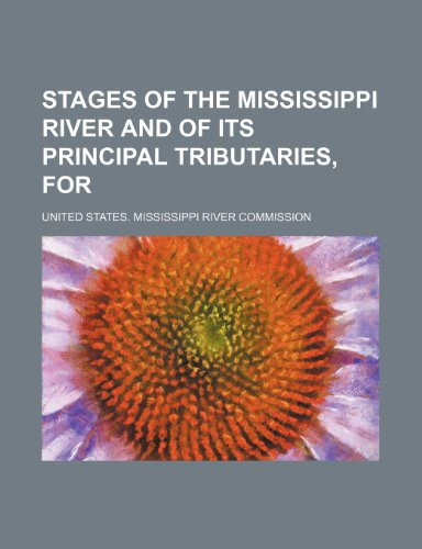 Stages of the Mississippi River and of its principal tributaries, for