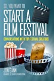 So You Want to Start a Film Festival?: Conversations with Top Festival Creators