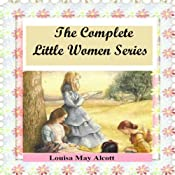 The Complete Little Women Series: Little Women, Good Wives, Little Men, Jo's Boys (4 books in one) | [Louisa May Alcott]