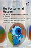 img - for The Postcolonial Museum: The Arts of Memory and the Pressures of History book / textbook / text book