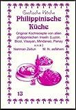 Philippinische Küche: Original Kochrezpete von den philippinischen Inseln (Luzon, Bicol, Visayan, Mindanao und Panay u.v.a.)