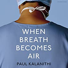 When Breath Becomes Air | Livre audio Auteur(s) : Paul Kalanithi Narrateur(s) : Cassandra Campbell, Sunil Malhotra
