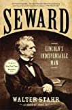Seward: Lincolns Indispensable Man
