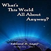 What's This World All About Anyway? (The Rest of the Story) | [Edward Sager]