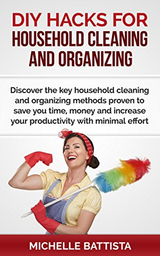 Free Kindle Book : DIY Hacks for Household Cleaning and Organizing: Discover the key household cleaning and organizing methods proven to save you time, money and increase your productivity with minimal effort.