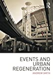 Events and Urban Regeneration: The Strategic Use of Events to Revitalise Cities (0415581486) by Smith, Andrew
