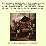 The Diary of a Resurrectionist, 1811-1812 to Which are Added an Account of the Resurrection Men in London and...