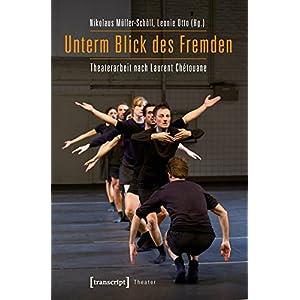 Unterm Blick des Fremden: Theaterarbeit nach Laurent Chétouane