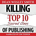 Killing the Top Ten Sacred Cows of Publishing: WMG Writer's Guide, Volume 5 Audiobook by Dean Wesley Smith Narrated by Jim Tedder