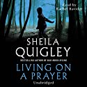 Living on a Prayer Audiobook by Sheila Quigley Narrated by Rachel Bavidge