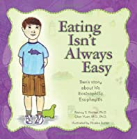 Eating Isn't Always Easy: Ben's story about his Eosinophilic Esophagitis by CreateSpace Independent Publishing Platform